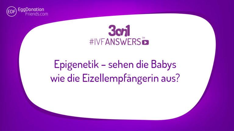 Epigenetik – sehen die Babys wie die Eizellempfängerin aus? #IVFANSWERS